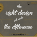 The right Design will make the Difference